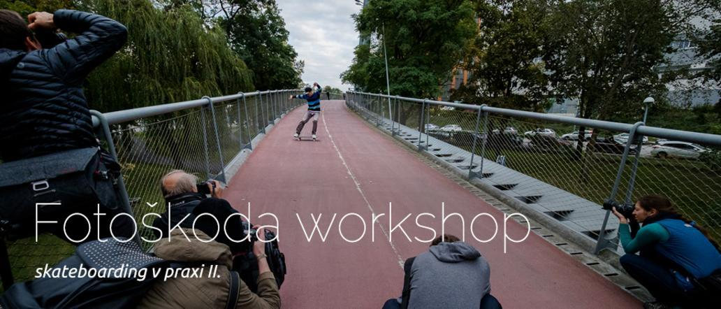 FOTOŠKODA WORKSHOP / skateboarding v praxi II.