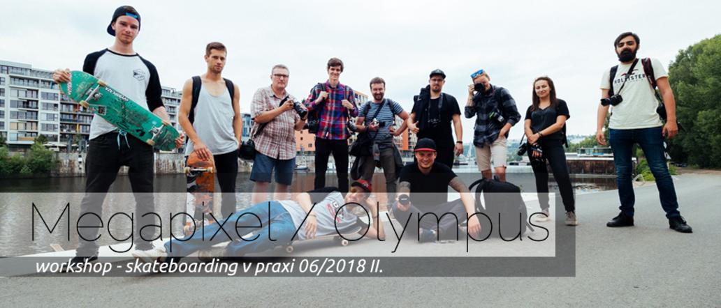 MEGAPIXEL / OLYMPUS - WORKSHOP / skateboarding v praxi 12.6.2018